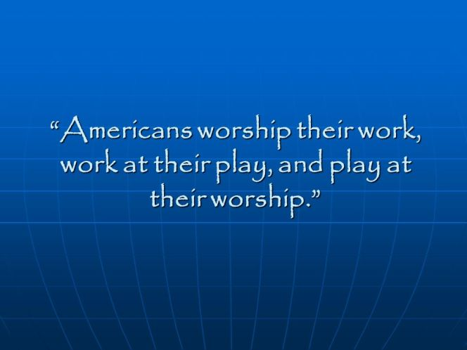 Worship Their Work, Work at Their Play, and Play at Their Worship