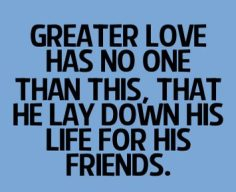 Greater love has no man. copyGreater love has no man. copy copy